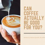 Can Coffee Actually be Good for You?